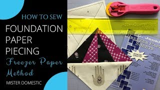 How To Sew Foundation Paper Piecing: No Tear Freezer Paper Method With Mister Domestic