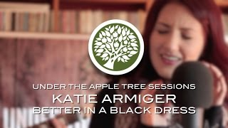 Katie Armiger - 'Better In A Black Dress' (Acoustic) | UNDER THE APPLE TREE