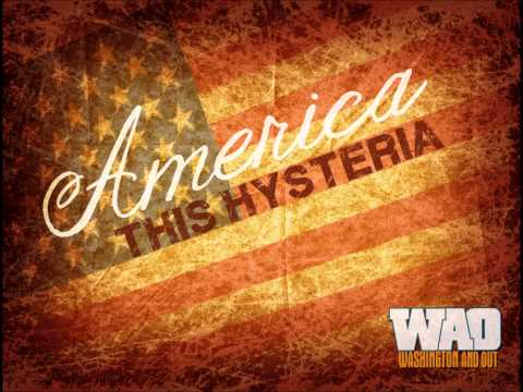 America, This Hysteria - Washington And Out