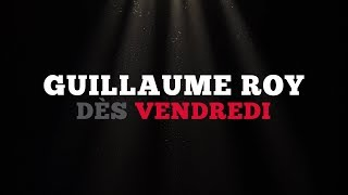 Ce vendredi: Guillaume Roy