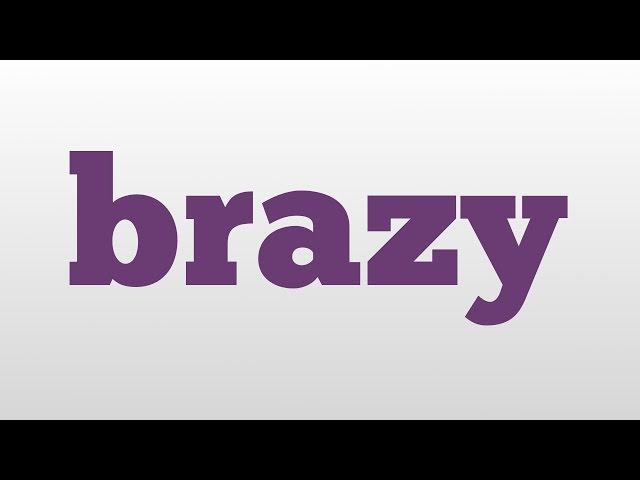 Brazy Meaning And Pronunciation  Mp3FordFiestacom