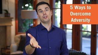 5 Ways to Overcome Adversity
