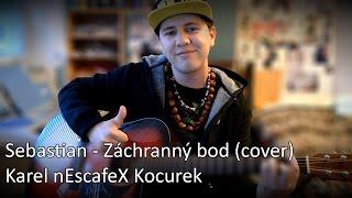''Sebastian - Záchranný bod'' Cover na Kytaru + Zpěv (Karel nEscafeX Kocurek)