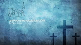 Rekolekcje Wielkopostne u św. Antoniego 2019 - DZIEŃ III