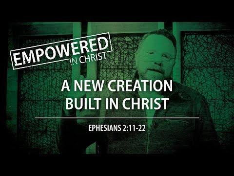 """A New Creation Built In Christ"" (Eph. 2:11-22) — Session #4"
