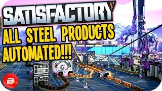 Automating ALL Steel Products in my Satisfactory Factory! (Satisfactory Early Access Gameplay)