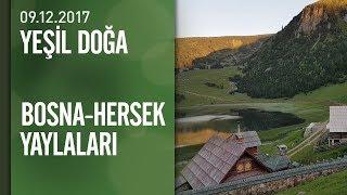 Yeşil Doğa, Bosna-Hersek'in Yaylalarını Ekrana Taşıdı - 09.12.2017 Cumartesi