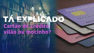 Cartão de crédito: vilão ou mocinho? | Tá Explicado