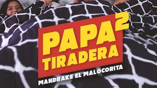 Mandrake El Malocorita - Papa Tiradera 2