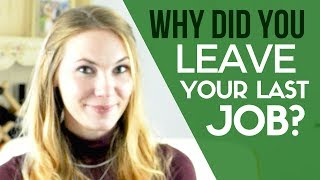 "8 Ways How to Answer: ""Why did you leave your last job?"" In a Job Interview"