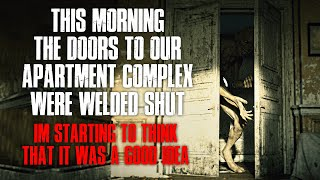 """""""This Morning The Doors To Our Apartments Were Welded Shut, I Think It Was A Good Idea"""" Creepypasta"""