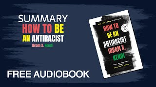 """Summary of """"How to Be an Antiracist"""" by Ibram X. Kendi   Free Audiobook"""