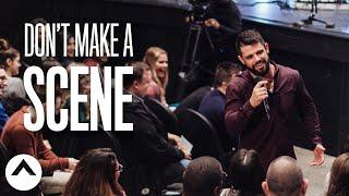 Don't Make A Scene | Pastor Steven Furtick | Elevation Church