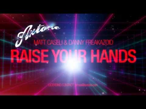 Matt Caseli Feat. Danny Freakazoid - Raise Your Hands (Prod. by Axwell)
