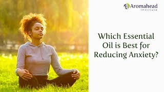 Which Essential Oil is Best for Reducing Anxiety?