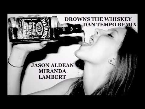 JASON ALDEAN featuring MIRANDA LAMBERT   DROWNS THE WHISKEY   DAN TEMPO REMIX   DAN ROSS