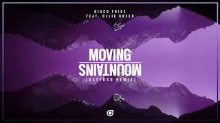 Disco Fries Feat. Ollie Green - Moving Mountains (GATTUSO Remix) [OUT NOW]