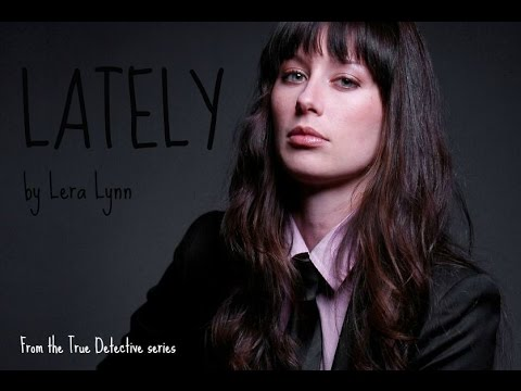 Lately- Lera Lynn (True Detective Season 2)