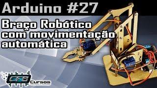 Braço Robótico Com Movimentação Automática - Curso De Arduino #27