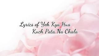 Yeh Kya Hua Kuch Pata na chala Song Lyrics - YouTube