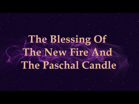 Easter Vigil - The Blessing Of The New Fire & Paschal Candle
