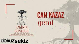 Can Kazaz - Gemi (Ezginin Günlüğü 40 Yıllık Şarkılar) (Official Audio)