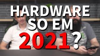 HARDWARE SÓ Em 2021?!