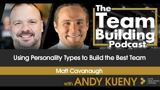 Using Personality Types to Build the Best Team w/ Matt Cavanaugh