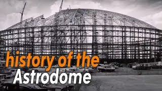 The History of Houston's Astrodome