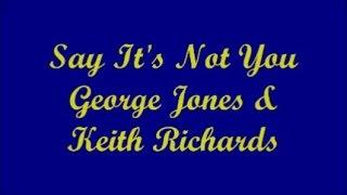 Say It's Not You - George Jones & Keith Richards (Lyrics)