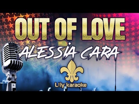 Alessia Cara - Out Of Love (Karaoke Version) - Lily Karaoke