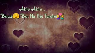Abhi Abhi Bhule Bhi Na The Tumhe (Bepanah) Whatsapp Status Video