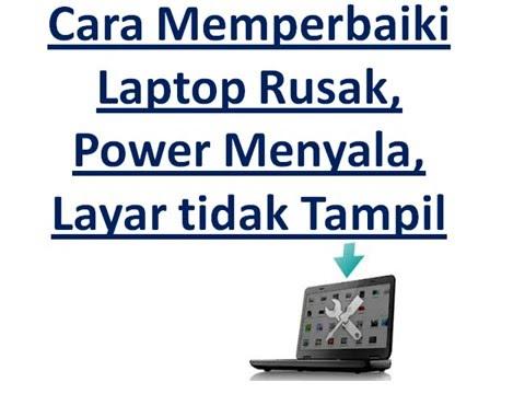 Video Cara Memperbaiki Laptop Rusak, Power Menyala, Layar tidak Tampil