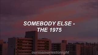 the 1975 - somebody else // lyrics