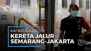 PT KAI Batalkan Perjalanan kereta Jalur Semarang Jakarta, Cegah Penularan Covid 19