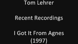Tom Lehrer: I Got It From Agnes (studio solo) (1997)