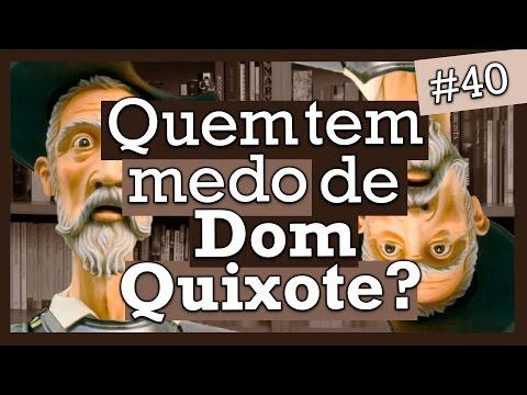 QUEM TEM MEDO DE DOM QUIXOTE? (#40)