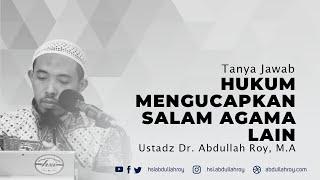 Hukum Mengucapkan Salam Agama Lain | Ustadz Dr. Abdullah Roy, M.A.