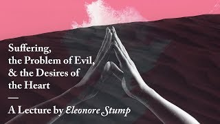 Suffering, Evil, and the Desires of the Heart (Eleonore Stump)