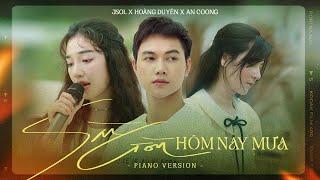 JSOL x HOÀNG DUYÊN x AN COONG - SÀI GÒN HÔM NAY MƯA   Live Piano Version