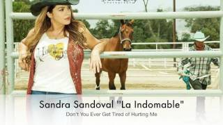 Sandra Sandoval - Don't You Ever Get Tired of Hurting Me