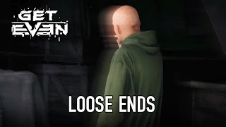 Get Even - PS4/XB1/PC - Loose Ends (Side Story Video #1)