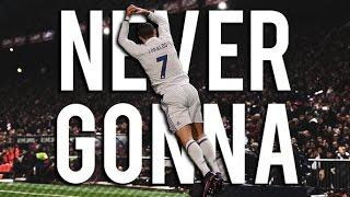 Cristiano Ronaldo ► Never Gonna   Skills & Goals   HD