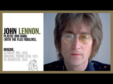 Imagine - John Lennon & The Plastic Ono Band (w The Flux Fiddlers) (Ultimate Mix 2018) - 4K REMASTER