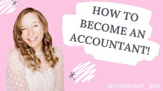 HOW TO BECOME AN ACCOUNTANT!