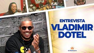 Vladimir Dotel Habla de TODO! La Entrevista Más Completa!!!