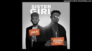 Juls Ft. Wande Coal – Sister Girl