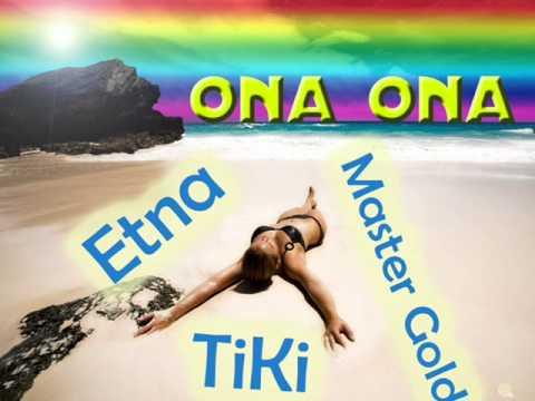 TiKi feat ETNA, Master GoLD - Ona Ona