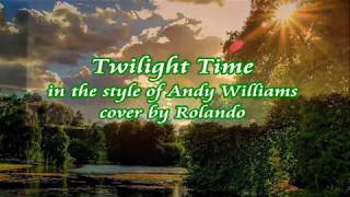 TWILIGHT TIME -in the style of Andy Williams