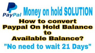 """How I converted """"ON HOLD Balance"""" in my Paypal Account to AVAILABLE Balance (2020)"""